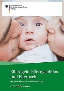 """Cover der Broschüre """"Elterngeld, ElterngeldPlus und Elternzeit"""""""