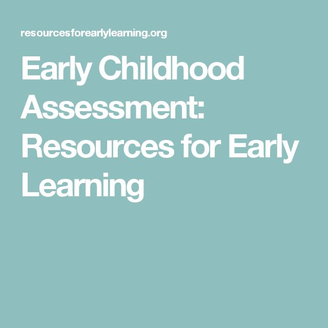 Early Childhood Assessment: Resources for Early Learning