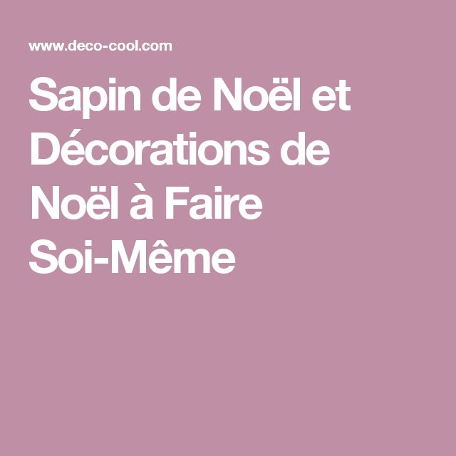 Sapin de no l et d corations de no l faire soi m me - Decorations de noel a faire ...
