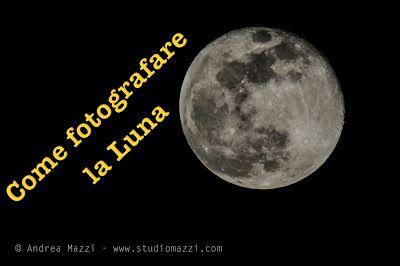 Studio Mazzi di Andrea Mazzi - Fotografia - Siti Web: Come Fotografare la Luna