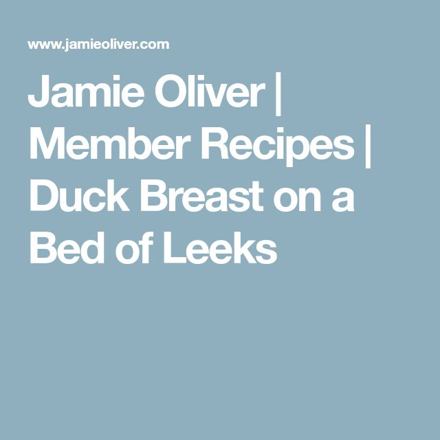 Jamie Oliver | Member Recipes | Duck Breast on a Bed of Leeks
