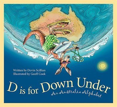 D Is For Down Under: An Australia Alphabet: An Australia Alphabet by Devin Scillian