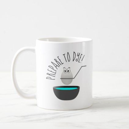 Prepare To Dye Funny Easter Egg Novelty Coffee Mug - blue gifts style giftidea diy cyo