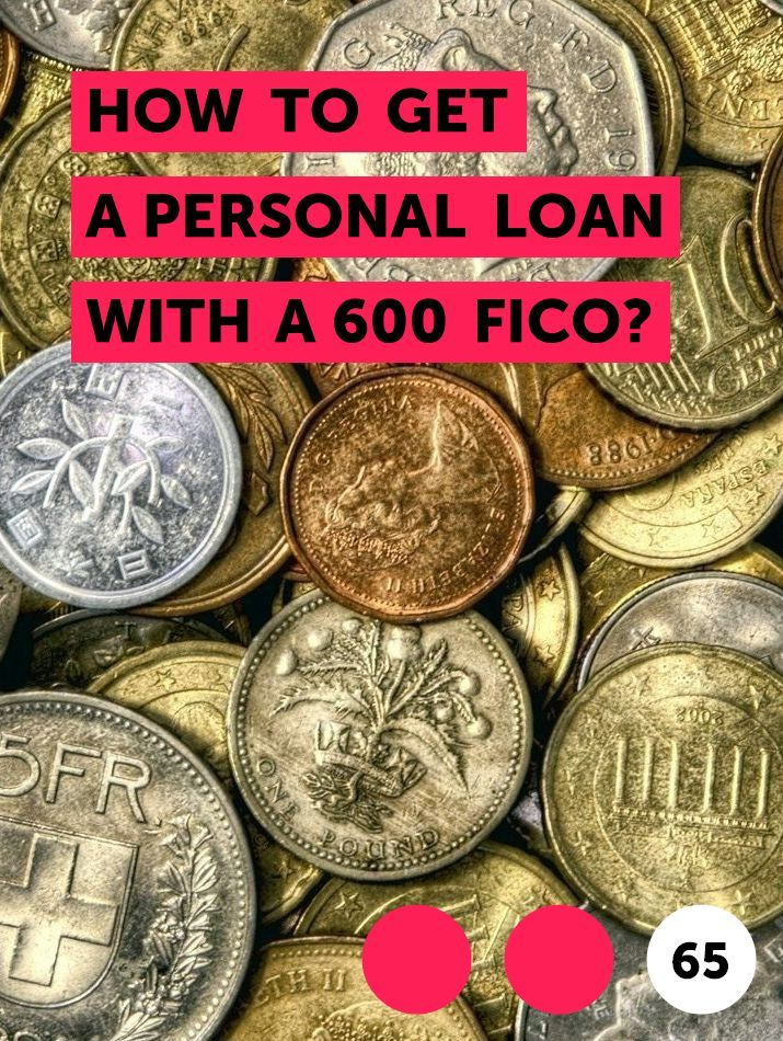 How To Get A Personal Loan With A 600 Fico In 2020 Personal Loans Personal Statement Medical Money