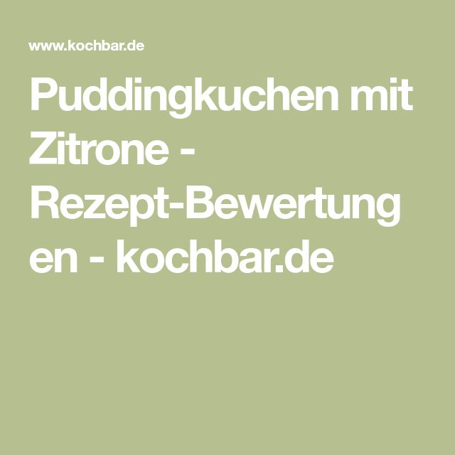 Puddingkuchen mit Zitrone - Rezept-Bewertungen - kochbar.de