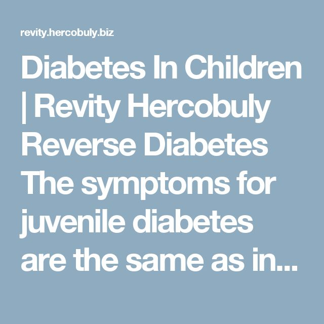 Diabetes In Children | Revity Hercobuly Reverse Diabetes  The symptoms for juvenile diabetes are the same as in adults. Thirst, weight loss, fatigue, frequent urination is typical, but diabetes in children can also increase stomach pains, headaches and behavior problems.  Doctors should consider the possibility of diabetes in children who have unexplained stomach pains for a few weeks, along with the typical symptoms.  If you believe your child may be experiencing these symptoms you should…