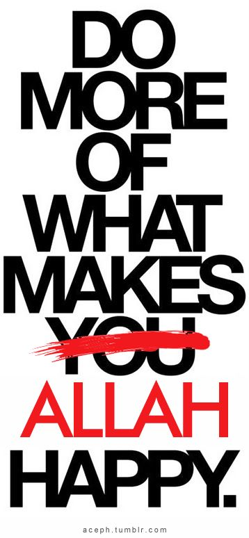 Do more of what makes Allah Happy!#Repin By:Pinterest++ for iPad#