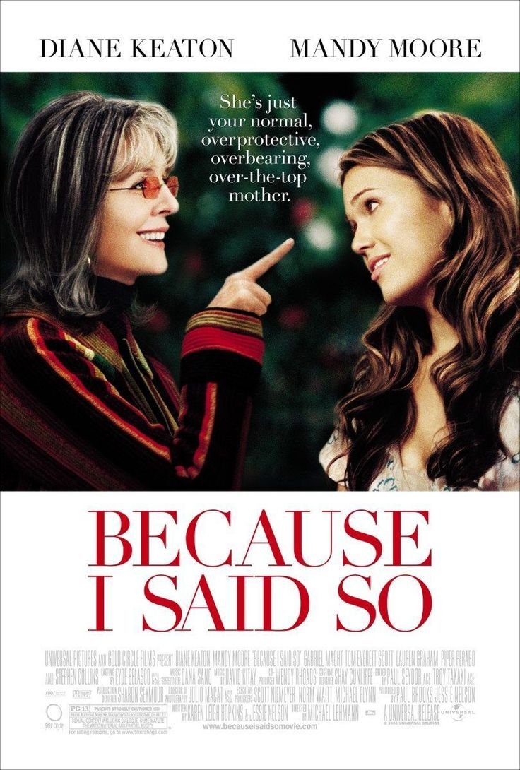 Because I Said So.   Love these two ladies and thought this was a great movie. buy it here http://www.movieposter.com/poster/MPW-22683/Because_I_said_so.html