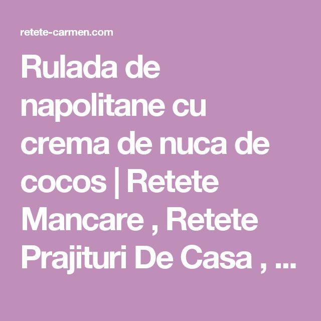 Rulada de napolitane cu crema de nuca de cocos  |   Retete Mancare , Retete Prajituri De Casa , Prajituri Simple , Retete Rapide si Usoare