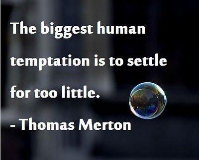 The biggest human temptation is to settle for too little. ~Thomas Merton #entrepreneur #entrepreneurship #quote