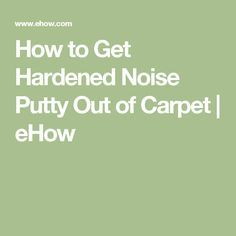 How to Get Hardened Noise Putty Out of Carpet | eHow
