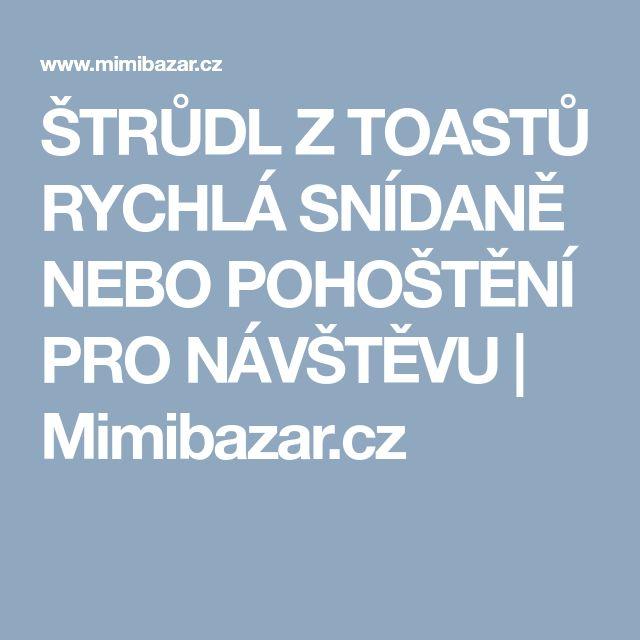 ŠTRŮDL Z TOASTŮ RYCHLÁ SNÍDANĚ NEBO POHOŠTĚNÍ PRO NÁVŠTĚVU | Mimibazar.cz
