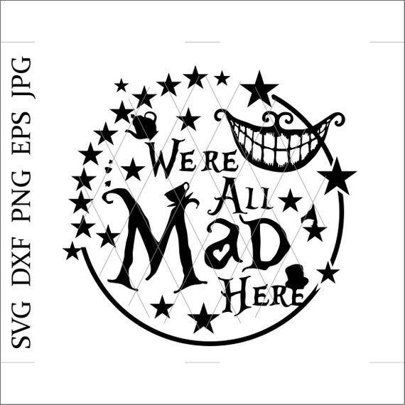 Were All Mad Herecheshire Cat Smile Svgalice In Etsy In 2020 Cheshire Cat Smile Cheshire Cat Alice In Wonderland Alice In Wonderland Disney