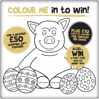 Easter Colouring Competition!! Win a massive £50 shopping gift voucher, plus £10 worth of vouchers for the Rib Shack! Also... WIN a paint your own pig money box!