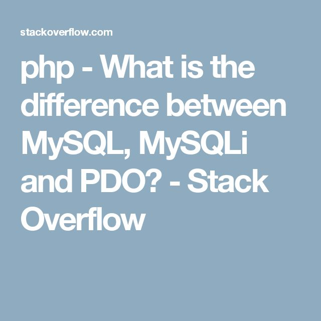 php - What is the difference between MySQL, MySQLi and PDO? - Stack Overflow