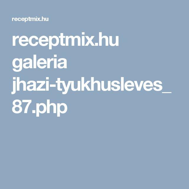 receptmix.hu galeria jhazi-tyukhusleves_87.php