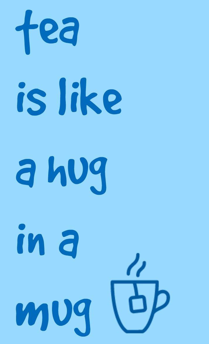 Tea is like a hug in a mug