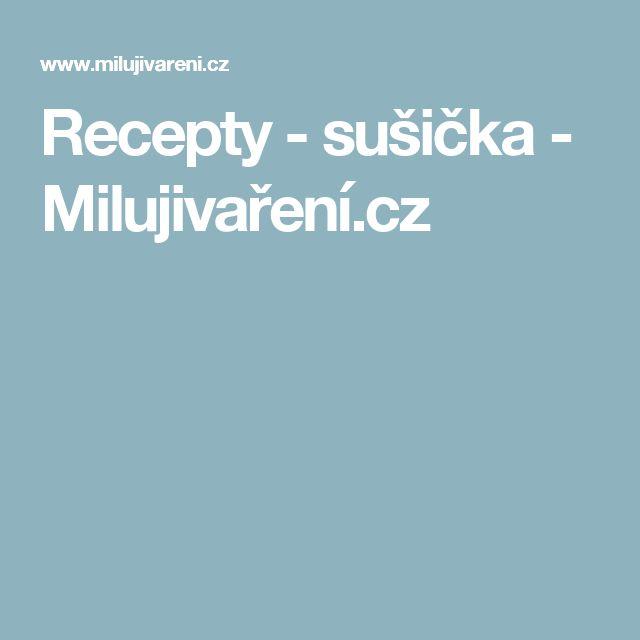 Recepty - sušička - Milujivaření.cz