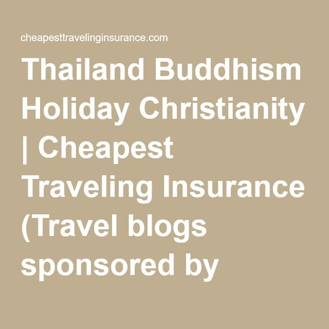 Thailand Buddhism Holiday Christianity | Cheapest Traveling Insurance (Travel blogs sponsored by Insurance)