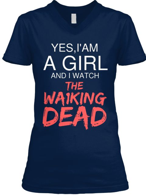 Yes,I'am A Girl And I Watch  The Wa1 King Dead Navy T-Shirt Front #thewalkingdead #TWD #walkingdead #TWDSHIRT #TWDfunny #TWDmemes