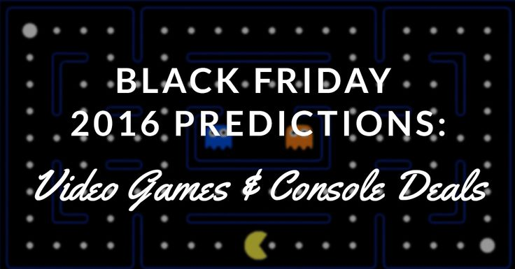 Black Friday 2016 Video Game and Console Deal Predictions
