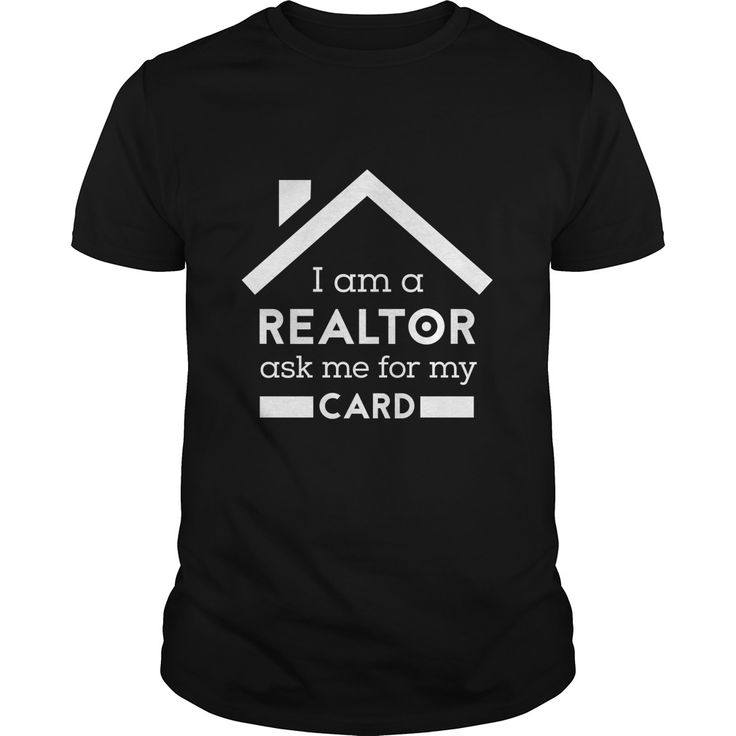 I AM A REALTOR ASK ME FOR MY CARD! When was the last time your shirt got you a client? These T-Shirts Aren't For Everyone If you like to look good and throw in a little off-the-cuff marketing genius at the same time, then maybe this is for you. tags: low-cost online marketing ideas for real estate agents, realtors, brokers, advertising, networking, T-shirts, Tees, sayings, quotes, funny, Women's, Men's