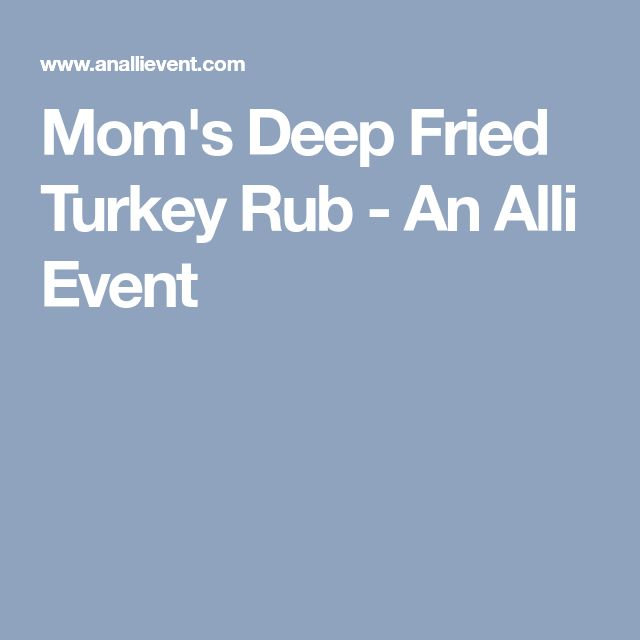 Mom's Deep Fried Turkey Rub - An Alli Event