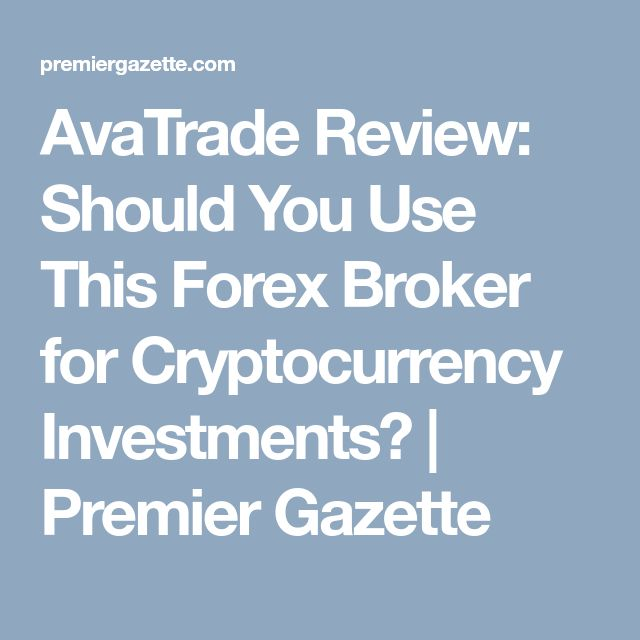AvaTrade Review: Should You Use This Forex Broker for Cryptocurrency Investments? | Premier Gazette
