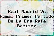 http://tecnoautos.com/wp-content/uploads/imagenes/tendencias/thumbs/real-madrid-vs-roma-primer-partido-de-la-era-rafa-benitez.jpg Real Madrid vs Roma. Real Madrid vs. Roma: primer partido de la era Rafa Benítez, Enlaces, Imágenes, Videos y Tweets - http://tecnoautos.com/actualidad/real-madrid-vs-roma-real-madrid-vs-roma-primer-partido-de-la-era-rafa-benitez/