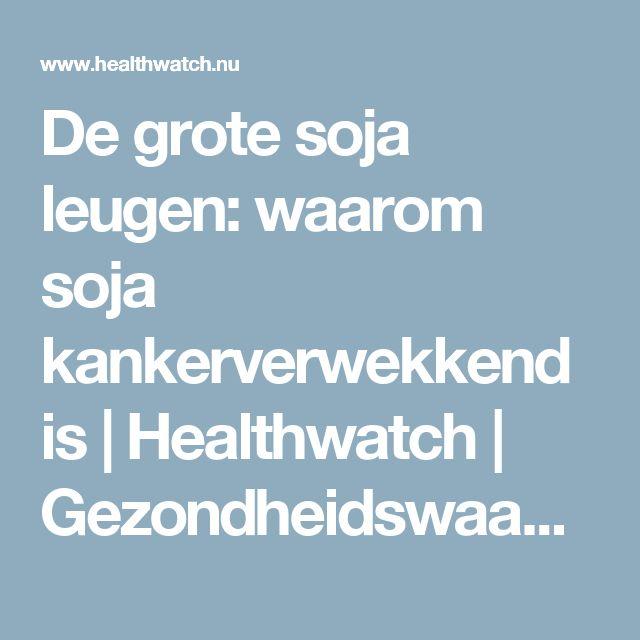 De grote soja leugen: waarom soja kankerverwekkend is   Healthwatch   Gezondheidswaakhond