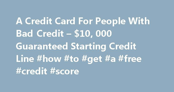 A Credit Card For People With Bad Credit – $10, 000 Guaranteed Starting Credit Line #how #to #get #a #free #credit #score http://credit.remmont.com/a-credit-card-for-people-with-bad-credit-10-000-guaranteed-starting-credit-line-how-to-get-a-free-credit-score/  #guaranteed credit card approval # A Credit Card For People With Bad Credit – $10,000 Guaranteed Starting Credit Line The Read More...The post A Credit Card For People With Bad Credit – $10, 000 Guaranteed Starting Credit Line #how #to…