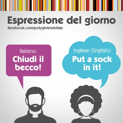 Italian / English idiom: Put a sock in it!