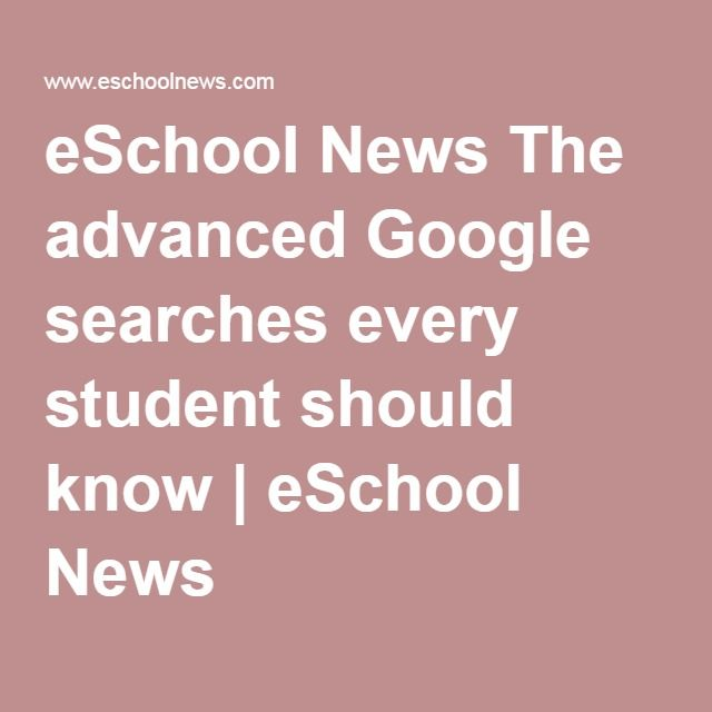 eSchool News The advanced Google searches every student should know   eSchool News