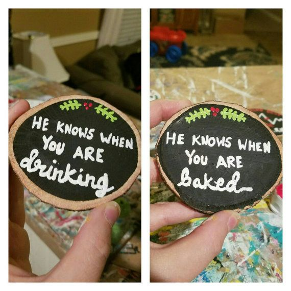 Funny ornament Christmas ornament stoner gift best friend gift Wood slice ornament REVERSIBLE ornament Funny Christmas gift by ThePeculiarPelican #etsyseller #etsyshop #woodensigns #customsigns #shopsmall #shopping #gifts #giftideas #porchsigns #weddingsigns #southernsigns #quotes #handmade #handpainted #signs https://img1.etsystatic.com/176/0/8142174/il_570xN.1126448791_oif6.jpg