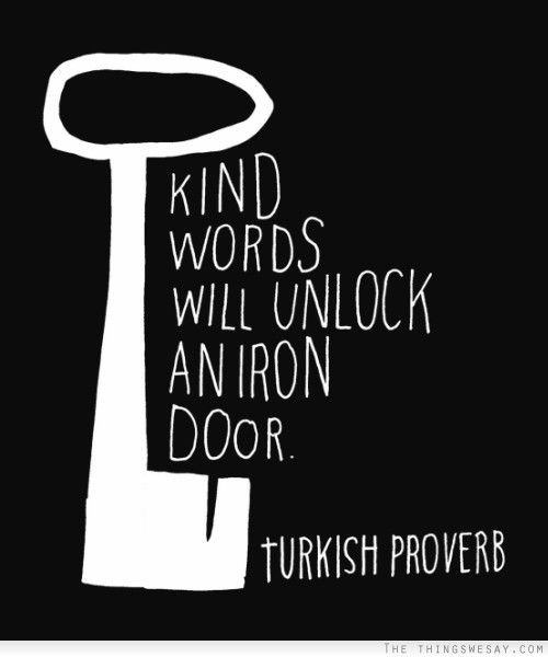 """Kind words will unlock an iron door."" Turkish #proverb #quotes"
