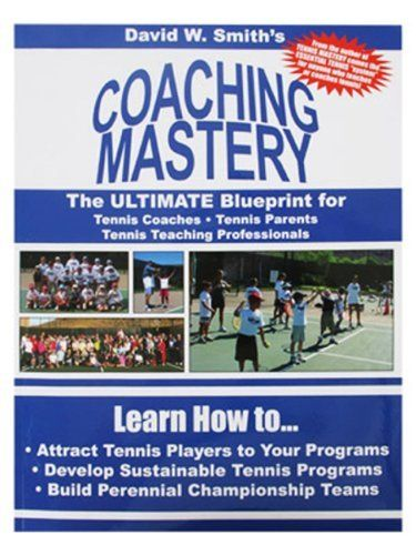 Coaching Mastery: The Ultimate Blueprint for Tennis Coaches, Tennis Parents, and Tennis Teaching Professionals by David Walter Smith. Save 27 Off!. $21.86. Publication: March 5, 2012. Reading level: Ages 15 and up. Publisher: Synergy Books Publishing (March 5, 2012)