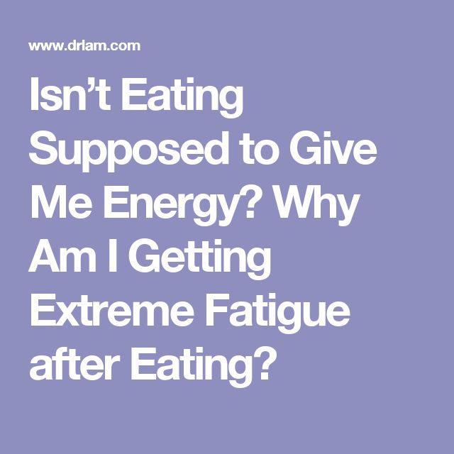 Isn't Eating Supposed to Give Me Energy? Why Am I Getting Extreme Fatigue after Eating?