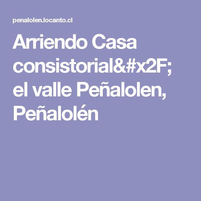 Arriendo Casa consistorial/ el valle Peñalolen, Peñalolén