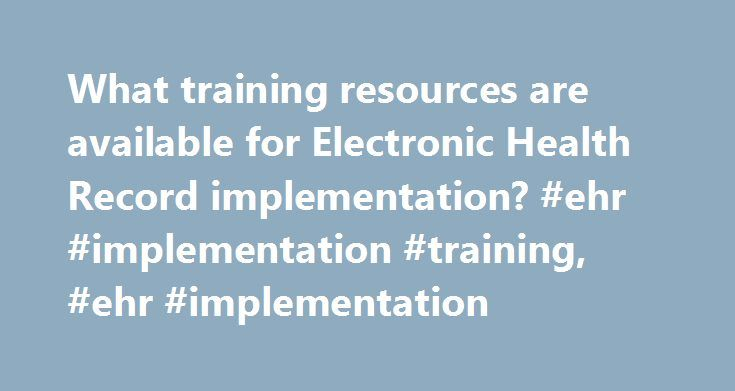 What training resources are available for Electronic Health Record implementation? #ehr #implementation #training, #ehr #implementation http://turkey.nef2.com/what-training-resources-are-available-for-electronic-health-record-implementation-ehr-implementation-training-ehr-implementation/  # What training resources are available for electronic health record implementation? What training resources are available for electronic health record implementation? The Basics While training office staff…