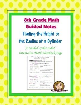 This is an 8th Grade Common Core guided, color-coded notebook page for the Interactive Math Notebook on Finding the Height or the Radius of a Cylinder.Included is a color-coded, step by step example problem for finding the height of a cylinder and a color-coded, step by step example problem for finding the radius of a cylinder.