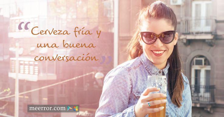 #Cerveza fría y una buena #conversación  meerror.com