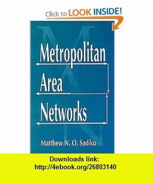 Metropolitan Area Networks (9780849324741) Matthew Sadiku , ISBN-10: 0849324742  , ISBN-13: 978-0849324741 ,  , tutorials , pdf , ebook , torrent , downloads , rapidshare , filesonic , hotfile , megaupload , fileserve