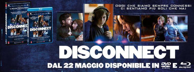 DAL 22 MAGGIO DISCONNECT è disponibile in Blu Ray e DVD