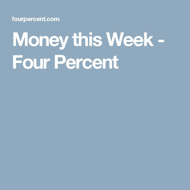Money this Week - Four Percent