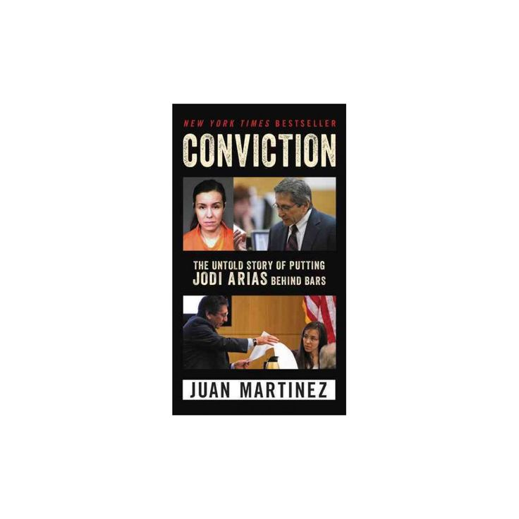 Conviction : The Untold Story of Putting Jodi Arias Behind Bars (Paperback) (Juan Martinez)