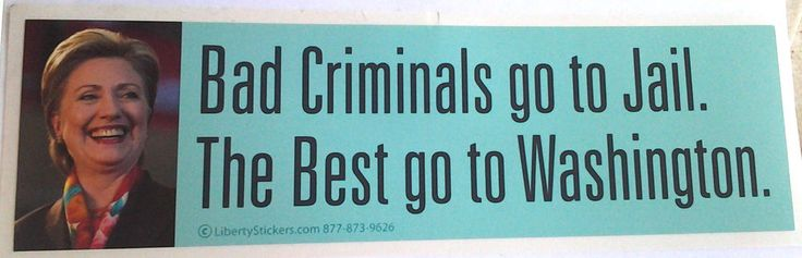 BAD CRIMINALS GO TO JAIL THE BEST GO TO...  Anti Hillary Bumper Sticker L