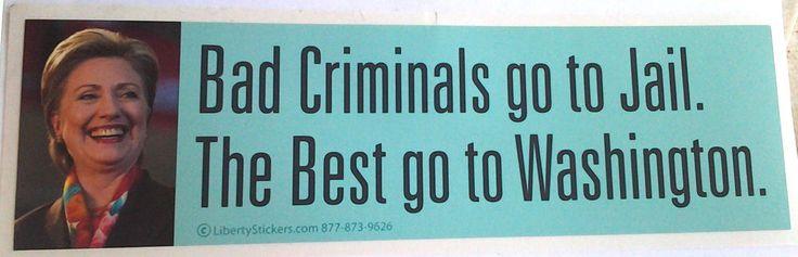 BAD CRIMINALS GO TO JAIL THE BEST GO TO...  Anti Hillary Bumper Sticker L