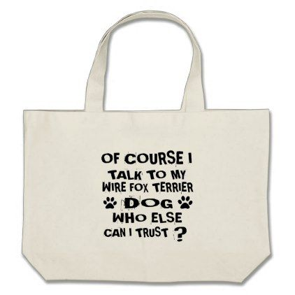OF COURSE I TALK TO MY WIRE FOX TERRIER DOG DESIGN LARGE TOTE BAG - accessories accessory gift idea stylish unique custom