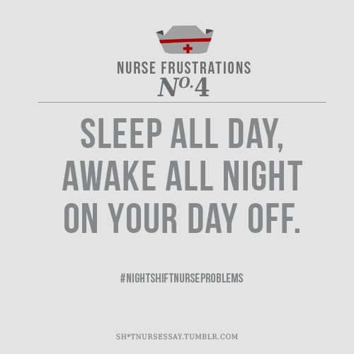 #Nurses Sleep all day, awake all night on your day off. #Nursing #NightShiftNurseProblems