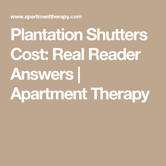 Plantation Shutters Cost: Real Reader Answers | Apartment Therapy